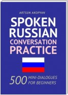 Spoken Russian Conversation Practice. 500 Mini-Dialogues for Beginners