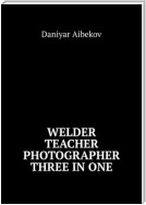 Welder. Teacher. Photographer. Three IN ONE