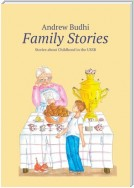 Family Stories. Stories about Childhood in the USSR
