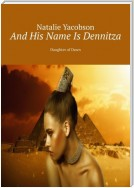 And His Name Is Dennitza. Daughter of Dawn